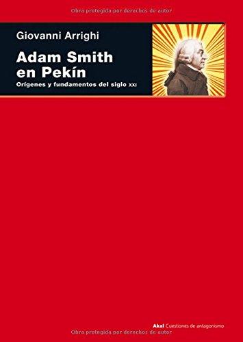 Adam Smith en Pekín (Cuestiones de antagonismo) Tapa blanda – 1 sep 2007 Giovanni Arrighi Juan Mari Madariaga Ediciones Akal 8446027356