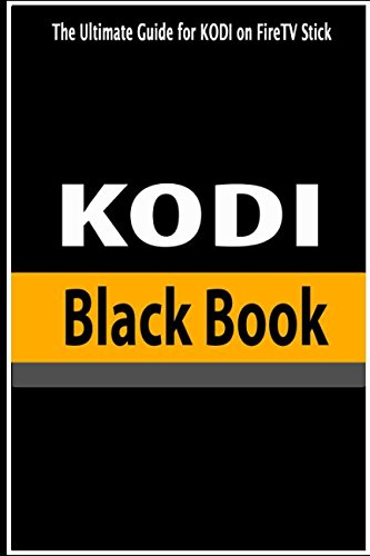 KODI Black Book: The Ultimate Guide for Kodi on FireTV Stick: How to Install Kodi on FireTV Stick: A Step-by-Step Guide on Kodi for Amazon Fire Stick (New and Updated) (KODI Series) by Independently published