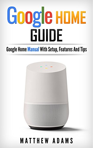Google Home: The Google Home Guide And Google Home Manual ...