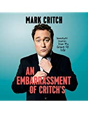 An Embarrassment of Critch's: Immature Stories from My Grown-Up Life