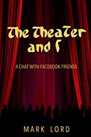 The Theater and I: A Chat with Facebook Friends