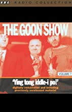 The Goon Show, Volume 7: Ying Tong Iddle-i Po! Radio/TV Program by The Goons Narrated by The Goons