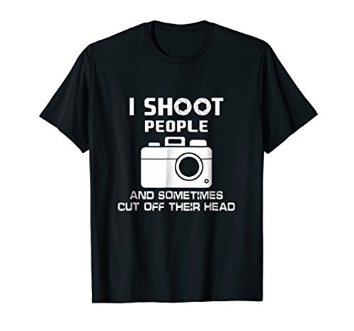 - I Shoot People And Sometimes Cut Off Their Head T-shirt