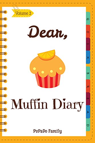 Dear, Muffin Diary: Make An Awesome Month With 30 Best Muffin Recipes! (Muffin Recipe Book, Muffin Meals Cookbook, Muffin Cupcake Cookbook, Muffin Cookbook, English Muffin Recipes) [Volume 2]