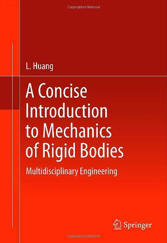 A Concise Introduction to Mechanics of Rigid Bodies by L. Huang, Publisher : Springer