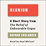 Reunion: A Short Story from 'For the Relief of Unbearable Urges' | Nathan Englander