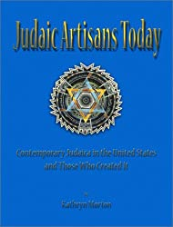 Judaic Artisans Today: Contemporary Judaica in the United States and the Artists Who Created It