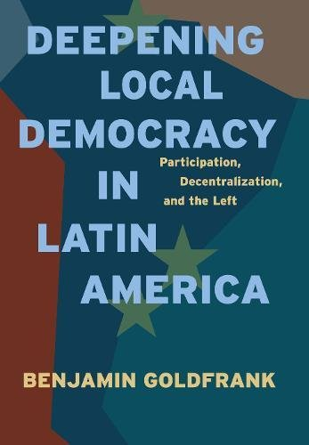 Deepening Local Democracy in Latin America: Participation; Decentralization; and the Left