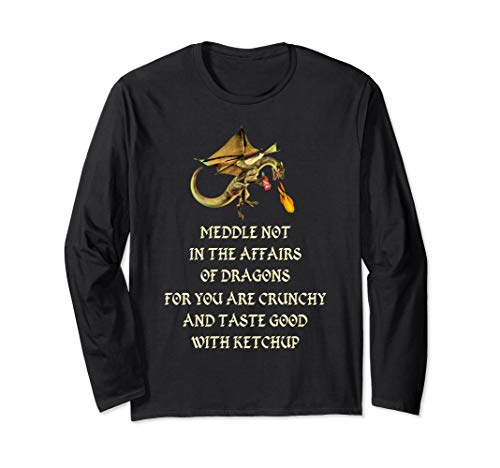 - Meddle Not In The Affair Of Dragons Long Sleeve T-Shirt Gift