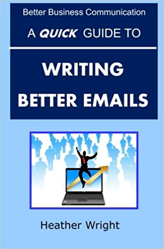 Book A Quick Guide to Writing Better Emails (Better Business Communication)