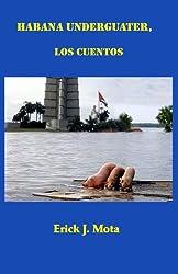 Habana Underguater, los cuentos (Spanish Edition)
