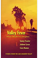 Valley Fever: Where Murder Is Contagious: A Collection of Short Stories Set in the San Joaquin Valley Paperback