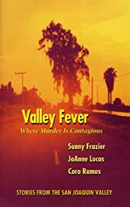 Valley Fever: Where Murder Is Contagious: A Collection of Short Stories Set in the San Joaquin Valley