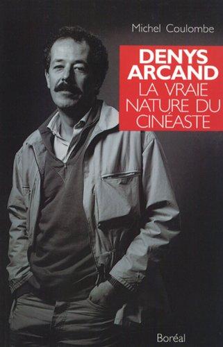 2890525538 - Denys Arcand; Michel Coulombe: Denys Arcand: la vraie nature du cin�aste - Livre
