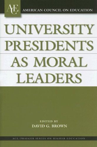 University Presidents as Moral Leaders (ACE/Praeger Series on Higher Education)