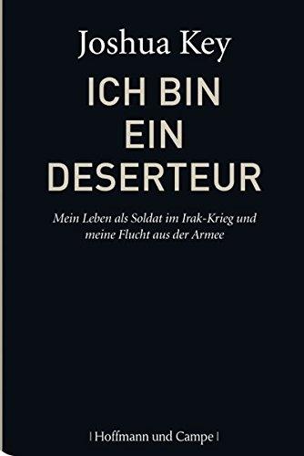 Ich bin ein Deserteur: Mein Leben als Soldat im Irakkrieg und meine Flucht aus der Armee (Autobiografien)