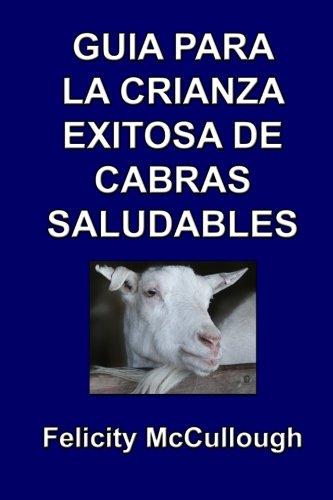 Guia para la crianza exitosa de cabras saludables (Conocimiento caprino) (Volume 4) (Spanish Edition) [Felicity McCullough] (Tapa Blanda)