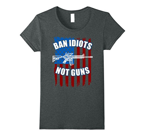 Womens Ban Idiots Not Guns 2nd Amendment T-Shirt Medium Dark - Com Ban