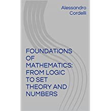 FOUNDATIONS OF MATHEMATICS: FROM LOGIC TO SET THEORY AND NUMBERS