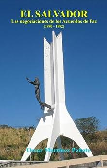 El Salvador las Negociaciones de los Acuerdos de Paz (1990-1992) (Spanish Edition) by [Peñate, Oscar Martinez ]