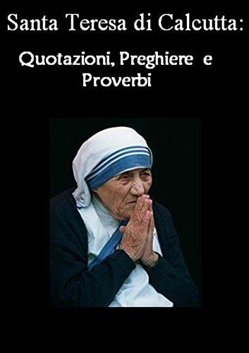 Santa Teresa Di Calcutta Quotazioni Preghiere E Proverbi Madre