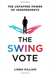 The Swing Vote: The Untapped Power of Independents Hardcover