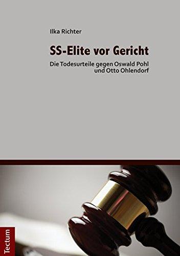 SS-Elite vor Gericht: Die Todesurteile gegen Oswald Pohl und Otto Ohlendorf