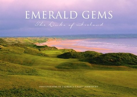 Emerald Gems:The Links of Ireland 1st edition by Laurence Casey Lambrecht (2003) Hardcover