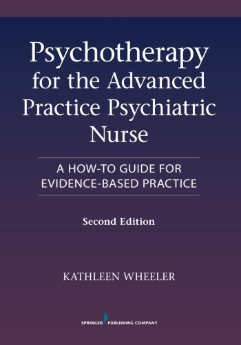 Psychotherapy for the Advanced Practice Psychiatric Nurse, Second Edition: A How-To Guide for Evidence-Based Practice