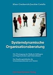 Systemdynamische Organisationsberatung: Ein Handlungsleitfaden für Unternehmensberater und Trainer