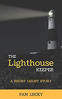 The Lighthouse Keeper: A Short Ghost Story by [Lecky, Pam]