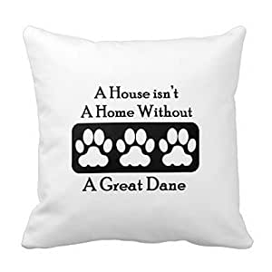 A House Isn T A Home Without A Great Dane Throw Pillow Case