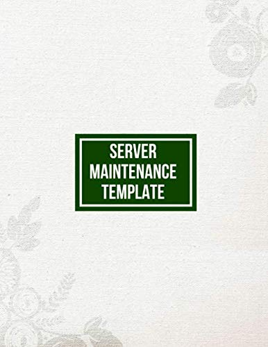 Server Maintenance Template: Server Daily Routine Inspection Log, Safety, Maintenance and Repair Record Notebook, Logbook, Journal, Organiser Diary ... with 120 pages. (Server Maintenance Tracker)