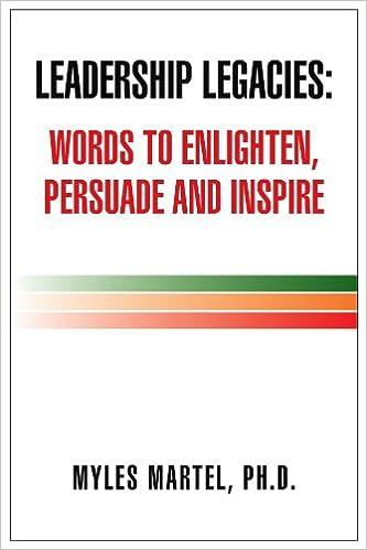 Leadership Legacies: Words to Enlighten, Persuade and