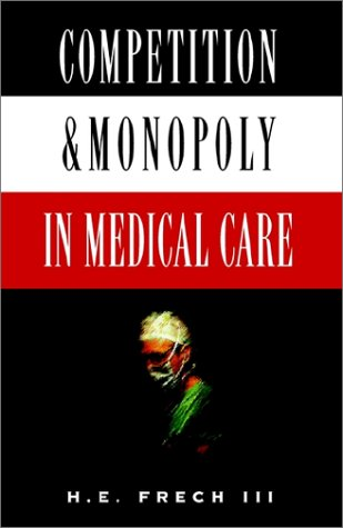 Competition & Monopoly in Medical Care