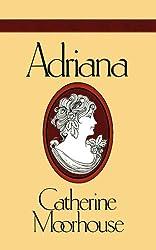 Adriana: A Sweet and Humorous Regency Novel (Catherine Moorhouse Regency Trilogy Book 1)
