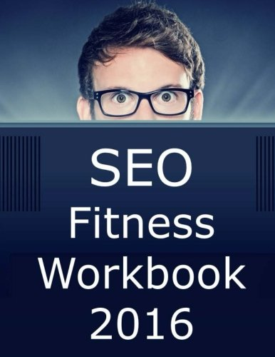 SEO-Fitness-Workbook-2016-Edition-The-Seven-Steps-to-Search-Engine-Optimization-Success-on-Google