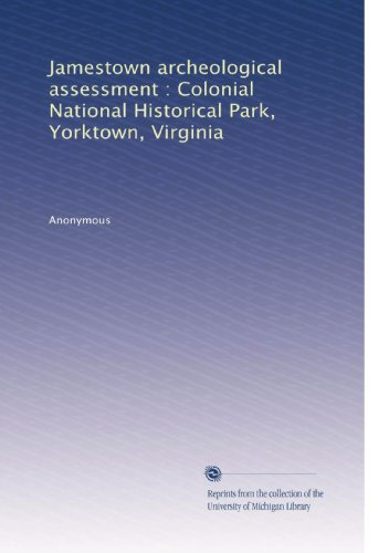 - Jamestown Archeological Assessment : Colonial National Historical Park, Yorktown, Virginia