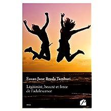 Légitimité, beauté et force de l'adolescence: De sa complexité dans la réalité à quelques représentations littéraires (Essai) (French Edition)