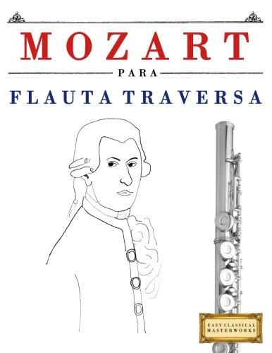 Mozart para Flauta Traversa: 10 Piezas Faciles para Flauta Traversa Libro para Principiantes (Spanish Edition) [Easy Classical Masterworks] (Tapa Blanda)