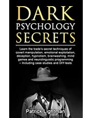 Dark Psychology Secrets: Learn the trade's secret techniques of covert manipulation,exploitation, deception, hypnotism, brainwashing, mind games and neurolinguistic programming - incl DIY-tests