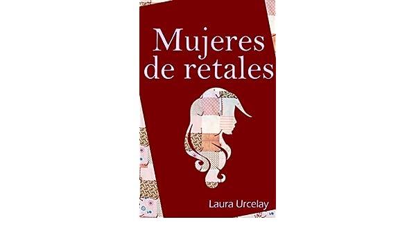 Mujeres de retales: (Libro de relatos) eBook: Laura Urcelay: Amazon.es: Tienda Kindle