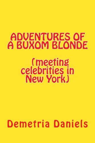 ADVENTURES OF A BUXOM BLONDE(meeting celebrities in New York: (meeting celebrities in New York