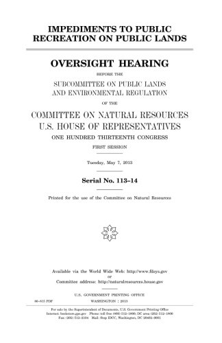 Impediments to public recreation on public lands : oversight hearing before the Subcommittee on Public Lands and Environmental Regulation of the ... Hundred Thirteenth Congress, first session, ebook