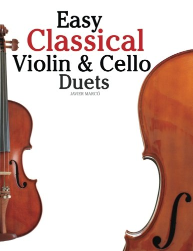 Easy Classical Violin & Cello Duets: Featuring music of Bach, Mozart, Beethoven, Strauss and other composers. Duets Violin