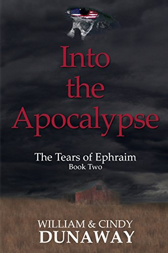 Into the Apocalypse: A Survival Novel (The Tears of Ephraim Book 2) by [Dunaway, William, Dunaway, Cindy]