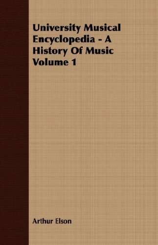 University Musical Encyclopedia - A History Of Music Volume 1 by Elson, Arthur (2007) Paperback