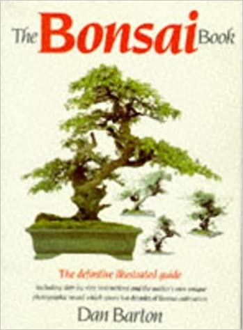 The Bonsai Book The Definitive Illustrated Guide Including Step By Step Instructions And The Author S Own Unique Photographic Record Which Spans Two Decades Of Bonsai Cultivation Barton Dan 9781856050791 Amazon Com Books