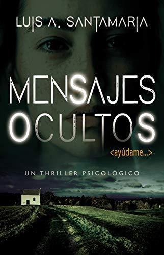 MENSAJES OCULTOS: Un thriller psicológico de misterio y suspense por Luis A. Santamaría