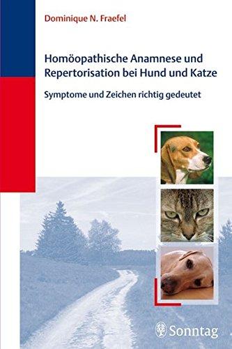 Homöopathische Anamnese und Repertorisierung bei Hund und Katze: Symptome und Zeichen richtig gedeutet